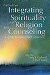 Integrating Spirituality and  Religion Into Counseling, 3 ed